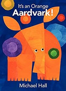 It's an Orange Aardvark! by Michael Hall