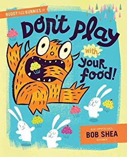 Don't Play with Your Food by Bob Shea