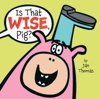 Is That Wise, Pig by Jan Thomas