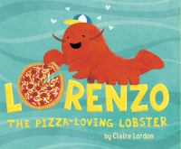 Lorenzo, the Pizza-Loving Lobster by Claire Lordon