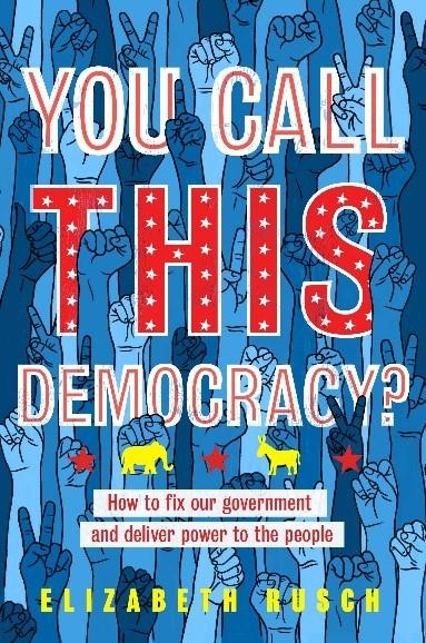 You Call This Democracy? by Elizabeth Rusch
