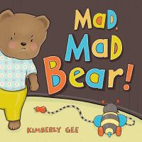 Mad, Mad Bear! by Kimberly Gee
