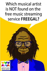 Which of the following artists is NOT available to listen to through our Freegal streaming audio service?