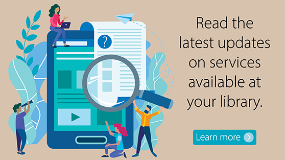 Read the latest updates on services avialable at your library