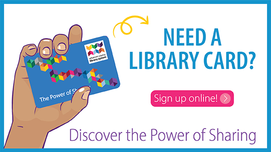 Need a Library Card? Sign up online. Discover the Power of Sharing