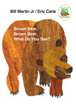 Brown Bear, Brown Bear, What Do You See? By Bill Martin Jr. Illustrated by Eric Carle
