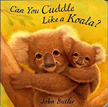 Can You Cuddle Like a Koala by John Butler
