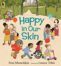 Happy in Our Skin by Fran Manushkin illustrated by Lauren Tobia