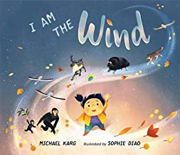I Am the Wind by Michael Karg illustratd by Sophie Diao