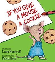 If You Give a Mouse a Cookie by Laura Numeroff illustrated by Felicia Bond