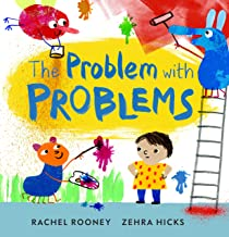 The Problem with Problems by Rachel Rooney illustrated by Zehra Hicks
