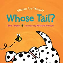 Whose Tail? By Sue Tarsky illustrated by Michael Garton