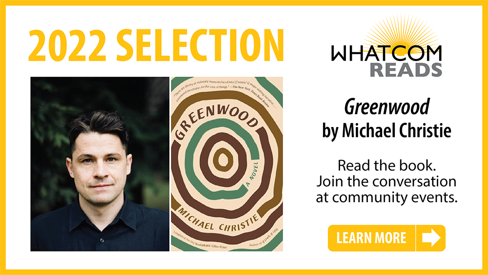 Whatcom READS 2022 selection: Greenwood by Michael Christie. Learn More.