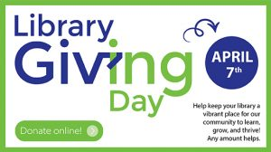 Library Giving Day is April 7. Help keep your library a vibrant place for our community to learn, grow and thrive. Any amount helps. Donate online.