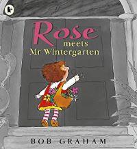 Rose Meets Mr. Wintergarten by Bob Graham