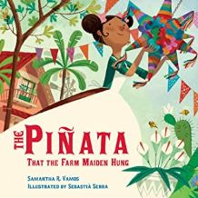 The Pinata That the Farm Maiden Hung by Samantha R. Vamos Illustrated by Sebastia Serra
