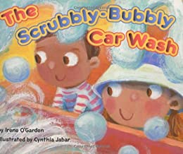 The Scrubbly-Bubbly Car Wash by Irene O'Garden Illustrated by Cynthia Jabar