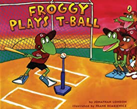 Froggy Plays T-Ball by Jonathan London illustrated by Frank Remkiewicz