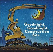 Goodnight, Goodnight, Construction Site by Sherri Duskey Rinker illustrated by Tom Lichtenheld