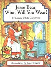 Jesse Bear What Will You Wear? by Nancy White Carlstron illustrated by Bruce Degen