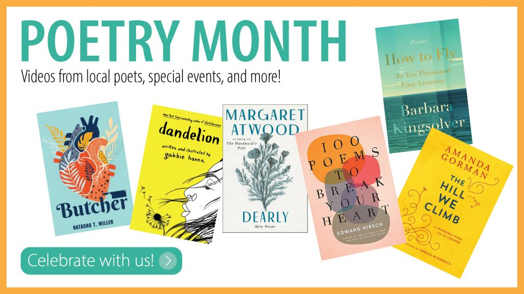 Poetry Month. Videos from local poets, special events and more. Celebrate with us.
