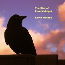 Kevin Murphy: The Bird of Pure Midnight Compact Disc