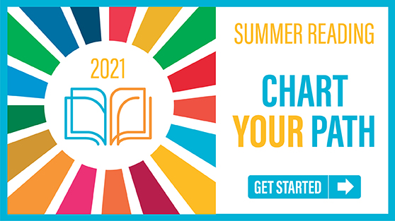2021 Summer Reading: Chart your path. Get started.