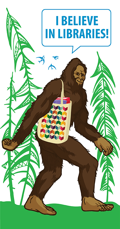 """Image of sasquatch saying, """"I believe in libraries"""""""