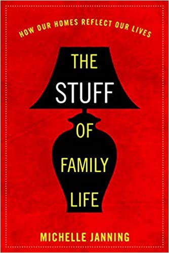 The Stuff of Family Life by Michelle Janning