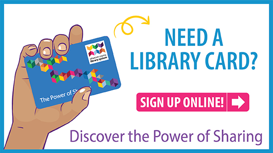 Need a Library Card? Sign up online. Discover the power of sharing.