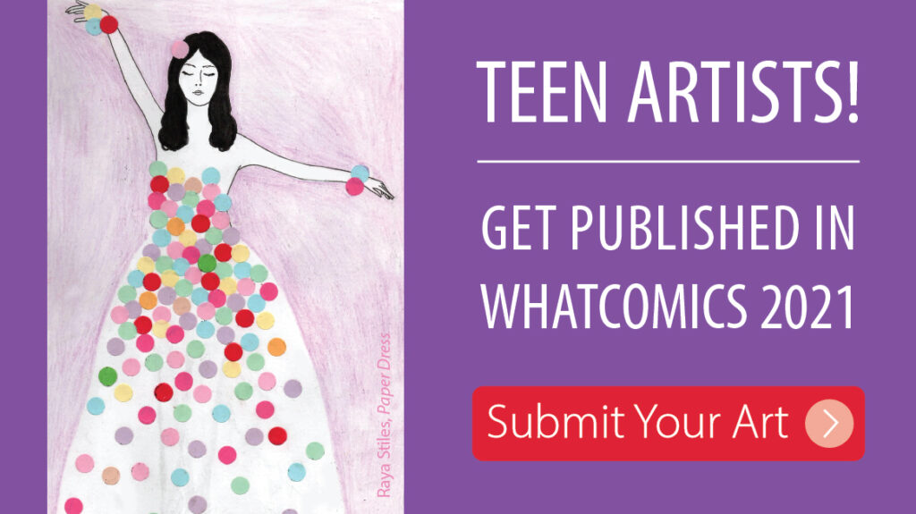 Teen artists. Get published in Whatcomics Submit your art.