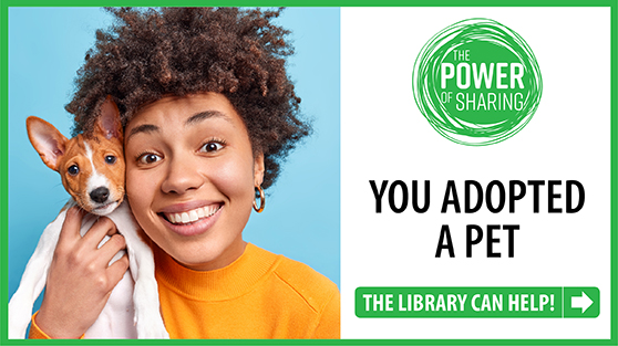 You adopted a pet. The Library can help.